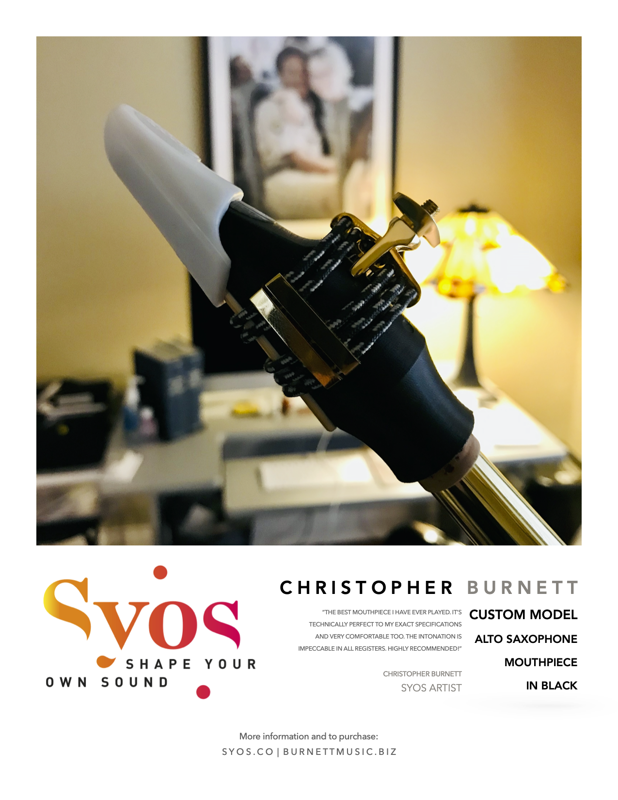 "I officially endorse my SYOS ""Christopher Burnett"" model alto saxophone mouthpiece."